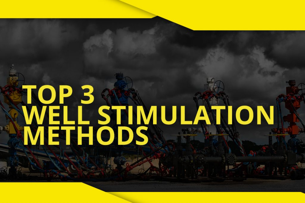 Top 3 Well Stimulation Methods