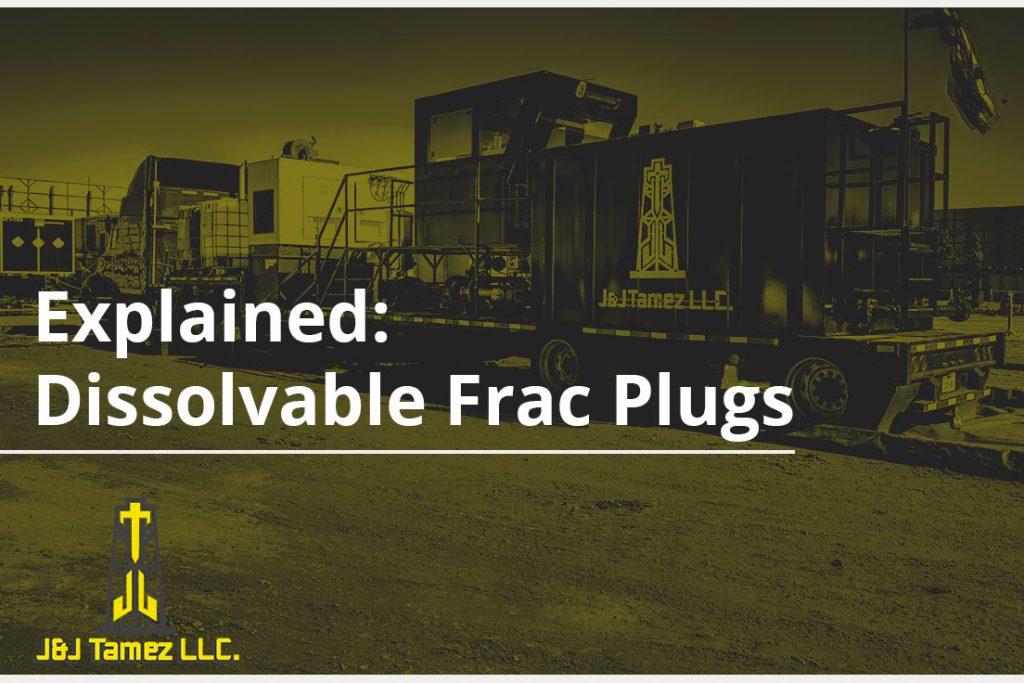 Explained: Dissolvable Frac Plugs